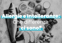 ALLERGIE E INTOLLERANZE ALIMENTARI: CHE DIFFERENZE CI SONO?