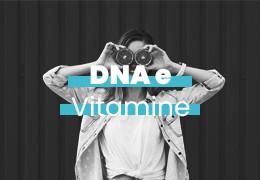 DNA E VITAMINE: COME I NOSTRI GENI INFLUENZANO METABOLISMO E AZIONE DELLE PRINCIPALI VITAMINE